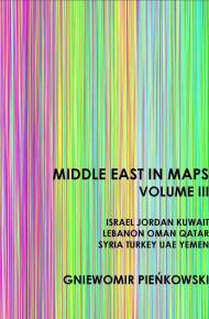 ebook Middle East in Maps. Volume III: Israel, Jordan, Kuwait, Lebanon, Oman, Qatar, Syria, Turkey, UAE, Yemen