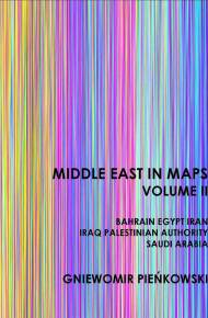 ebook Middle East in Maps. Volume II: Bahrain, Egypt, Iran, Iraq, Palestine Authority, Saudi Arabia
