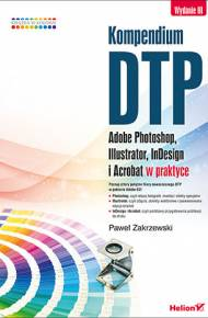 ebook Kompendium DTP. Adobe Photoshop, Illustrator, InDesign i Acrobat w praktyce. Wydanie III