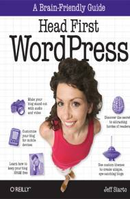 ebook Head First WordPress. A Brain-Friendly Guide to Creating Your Own Custom WordPress Blog
