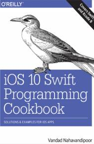 ebook iOS 10 Swift Programming Cookbook. Solutions and Examples for iOS Apps