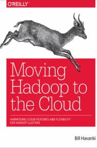 ebook Moving Hadoop to the Cloud. Harnessing Cloud Features and Flexibility for Hadoop Clusters