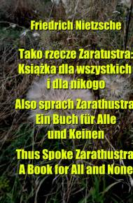 ebook Tako rzecze Zaratustra: Książka dla wszystkich i dla nikogo. Also sprach Zarathustra: Ein Buch für Alle und Keinen. Thus Spoke Zarathustra: A Book for All and None