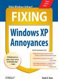 ebook Fixing Windows XP Annoyances. How to Fix the Most Annoying Things About the Windows OS