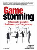 ebook Gamestorming. A Playbook for Innovators, Rulebreakers, and Changemakers