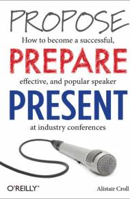 ebook Propose, Prepare, Present. How to become a successful, effective, and popular speaker at industry conferences