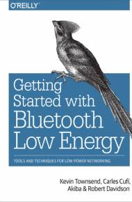 ebook Getting Started with Bluetooth Low Energy. Tools and Techniques for Low-Power Networking