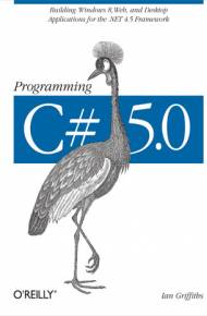 ebook Programming C# 5.0. Building Windows 8, Web, and Desktop Applications for the.NET 4.5 Framework