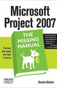 ebook Microsoft Project 2007: The Missing Manual. The Missing Manual