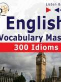 ebook English Vocabulary Master: 300 Idioms (Proficiency Level: B2-C1) - audiobook
