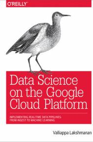 ebook Data Science on the Google Cloud Platform. Implementing Real-Time Data Pipelines: From Ingest to Machine Learning