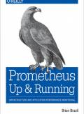 ebook Prometheus: Up & Running. Infrastructure and Application Performance Monitoring