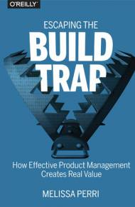 ebook Escaping the Build Trap. How Effective Product Management Creates Real Value