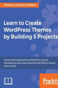 ebook Learn to Create WordPress Themes by Building 5 Projects