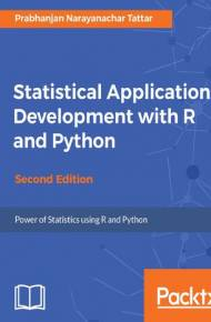 Statistical Application Development with R and Python - Second Edition