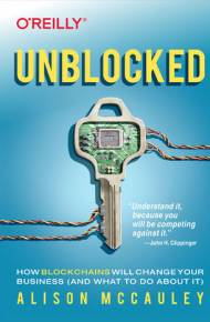 ebook Unblocked. How Blockchains Will Change Your Business (and What to Do About It)