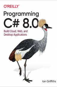 ebook Programming C# 8.0. Build Cloud, Web, and Desktop Applications
