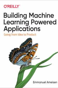 ebook Building Machine Learning Powered Applications. Going from Idea to Product
