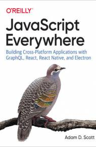 ebook JavaScript Everywhere. Building Cross-Platform Applications with GraphQL, React, React Native, and Electron