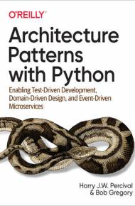 ebook Architecture Patterns with Python. Enabling Test-Driven Development, Domain-Driven Design, and Event-Driven Microservices